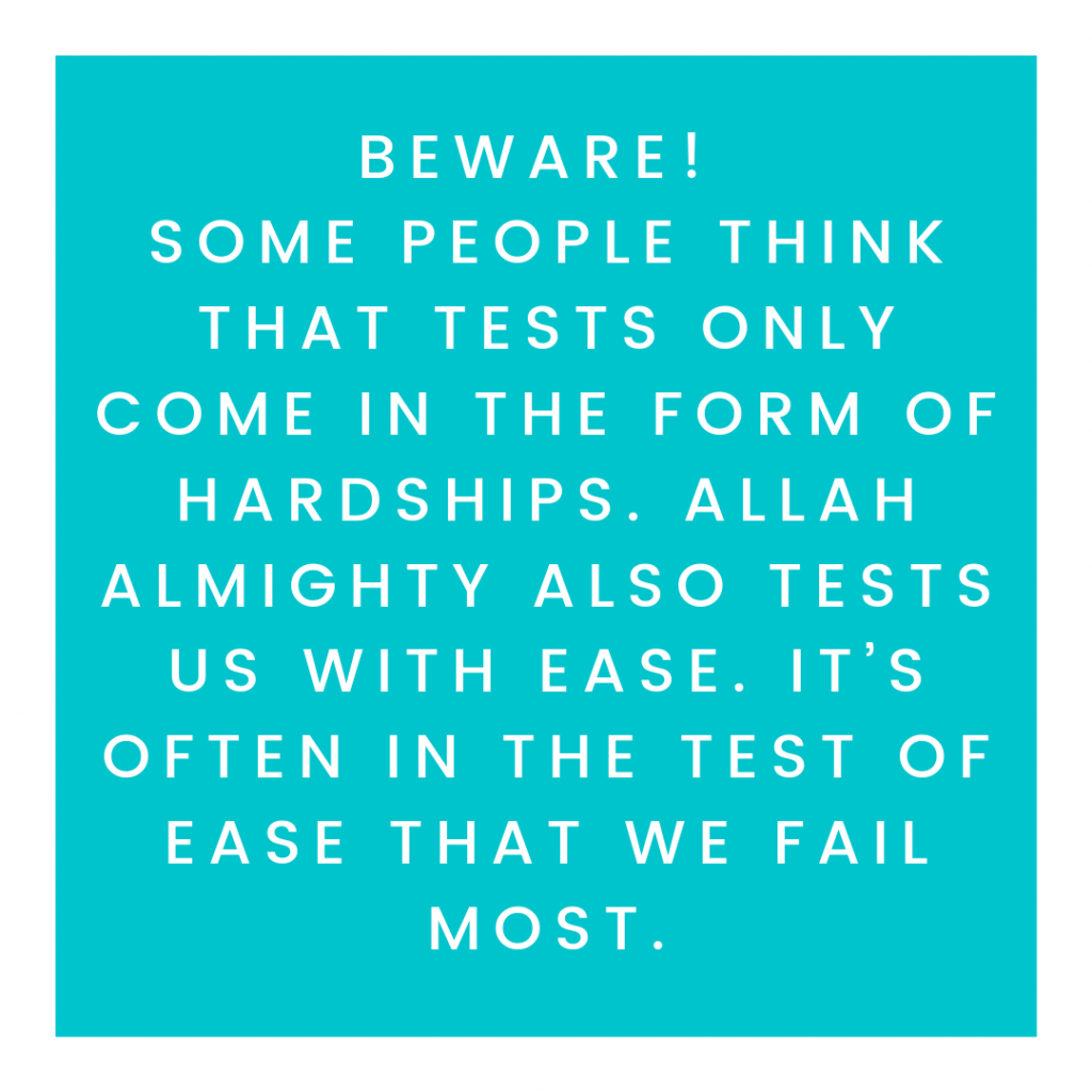 This image has an empty alt attribute; its file name is Beware_-Some-people-think-that-tests-only-come-in-the-form-of-hardships.-Allah-Almighty-also-tests-us-with-ease.-Its-often-in-the-test-of-ease-that-we-fail-most.-1024x1024.png